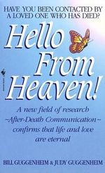 Hello from Heaven : Have You Ever Been Contacted by a Loved One Who Has Died? - Bill Guggenheim