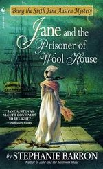 Jane And The Prisoner Of Wool : Being the Sixth Jane Austen Mystery :  Being the Sixth Jane Austen Mystery - Stephanie Barron