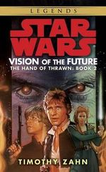 Vision of the Future : Hand of Thrawn Book 2: Vision of the Future - Timothy Zahn