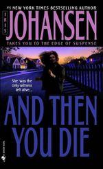 And Then You Die - Iris Johansen