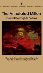 The Complete and Annotated Milton : Complete English Poems - John Milton