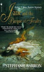 Jane and the Barque of Frailty : Being the Ninth Jane Austen Mystery :  Being the Ninth Jane Austen Mystery - Stephanie Barron
