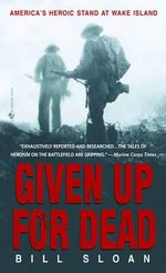 Given Up for Dead : America's Heroic Stand at Wake Island - Bill Sloan