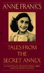 Anne Frank's Tales from the Secret Annex : Including Her Unfinished Novel Cady's Life - Anne Frank