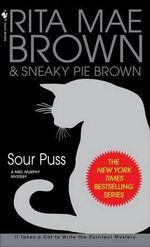 Sour Puss :  A Mrs. Murphy Mystery - Rita Mae Brown