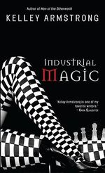 Industrial Magic : Women of the Otherworld Series : Book 4 - Kelley Armstrong