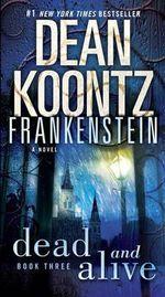 Dean Koontz's Frankenstein : Dead and Alive : Frankenstein Series : Book 3 - Dean Koontz