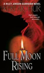 Full Moon Rising : Riley Jenson Guardian Series : Book 1 - Keri Arthur