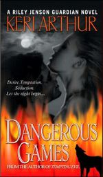 Dangerous Games : Riley Jenson Guardian Series : Book 4 - Keri Arthur