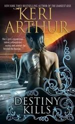 Destiny Kills : Myth and Magic Series : Book 1 - Keri Arthur