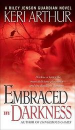 Embraced by Darkness : Riley Jenson Guardian Series : Book 5 - Keri Arthur
