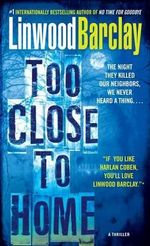 Too Close to Home : A Thriller - Linwood Barclay