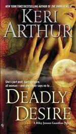 Deadly Desire : Riley Jenson Guardian Series : Book 7 - Keri Arthur