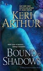 Bound to Shadows : A Riley Jenson Guardian Novel :  Riley Jenson Guardian Series : Book 8 - Keri Arthur