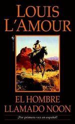 El Hombre Llamado Noon : SPANISH EDITION - Louis L'Amour