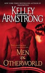 Men of the Otherworld : A Collection of Otherworld Tales - Kelley Armstrong