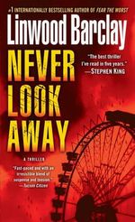 Never Look Away : A Thriller - Linwood Barclay