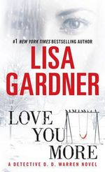 Love You More : Detective D.D. Warren Novels (Paperback) - Lisa Gardner