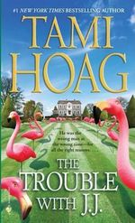 The Trouble with J.J. - Tami Hoag