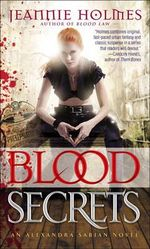 Blood Secrets : An Alexandra Sabian Novel - Jeannie Holmes