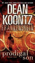 Dean Koontz's Frankenstein : Prodigal Son : Frankenstein Series : Book 1 - Dean Koontz