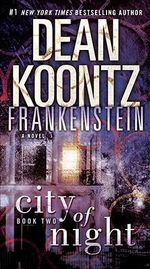 Dean Koontz's Frankenstein : City of Night : Frankenstein Series : Book 2 - Dean Koontz