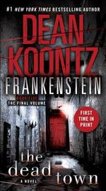 The Dead Town : Frankenstein Series : Book 5 - Dean Koontz