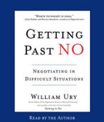 Getting Past No : Negotiating in Difficult Situations - William L Ury