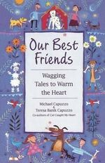 Our Best Friends : Wagging Tales to Warm the Heart - Michael Capuzzo
