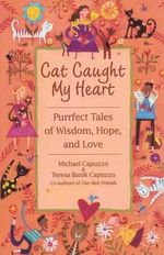 Cat Caught My Heart : Purrfect Tales of Wisdom, Hope, and Love - Michael Capuzzo