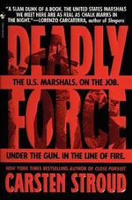 Deadly Force : In the Streets with the U.S. Marshals - Carsten Stroud