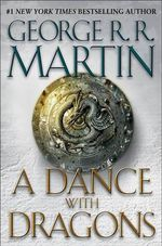 A Dance with Dragons : Song of Ice and Fire - George R R Martin