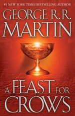 A Feast For Crows : A Song of Ice and Fire Series : Book 4 - George R. R. Martin