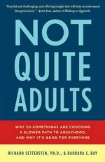 Not Quite Adults : Why 20-Somethings Are Choosing a Slower Path to Adulthood, and Why It's Good for Everyone - Barbara E./Settersten, Richard Ray