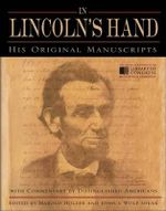 In Lincoln's Hand : His Original Manuscripts with Commentary by Distinguished Americans - Harold Holzer