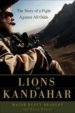Lions of Kandahar : The Story of a Fight Against All Odds - Rusty Bradley