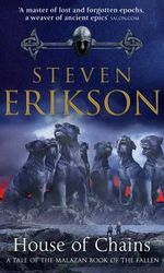 House of Chains : The Malazan Book of the Fallen - Steven Erikson