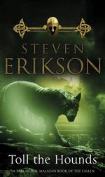 Toll the Hounds : The Malazan Book of the Fallen - Steven Erikson