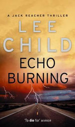 Echo Burning : Jack Reacher Series : Book 5 - Lee Child