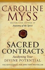 Sacred Contracts : Awakening Your Divine Potential - Caroline M. Myss