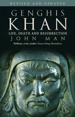 Genghis Khan : Life, Death and Resurrection - John Man