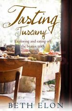 Tasting Tuscany : Exploring and Eating off the Beaten Track - Beth Elon