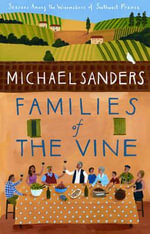 Families of the Vine : Seasons Among the Winemakers of Southwest France - Michael Sanders