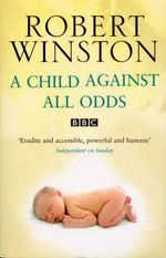 A Child Against All Odds - Robert Winston
