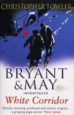 White Corridor : (Bryant & May Book 5) - Christopher Fowler