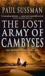 The Lost Army of Cambyses : Reissue New Cover - Paul Sussman