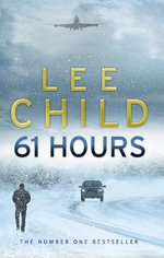 61 Hours : Jack Reacher Series : Book 14 - Lee Child