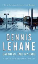 Darkness, Take My Hand :  Darkness take My Hand - Dennis Lehane