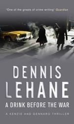 A Drink Before the War : Patrick Kenzie/Angela Gennaro Ser. - Dennis Lehane