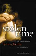 Stolen Time :  One Woman's Inspiring Story As an Innocent Condemned to Death - Sunny Jacobs